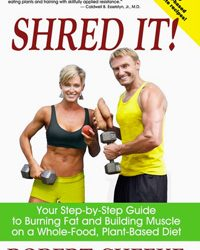 Shred It! Your Step-by-Step Guide to Burning Fat and Building Muscle on a Whole-Food, Plant-Based Diet