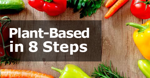 8 Steps for a Successful Transition to Plant-Based Eating
