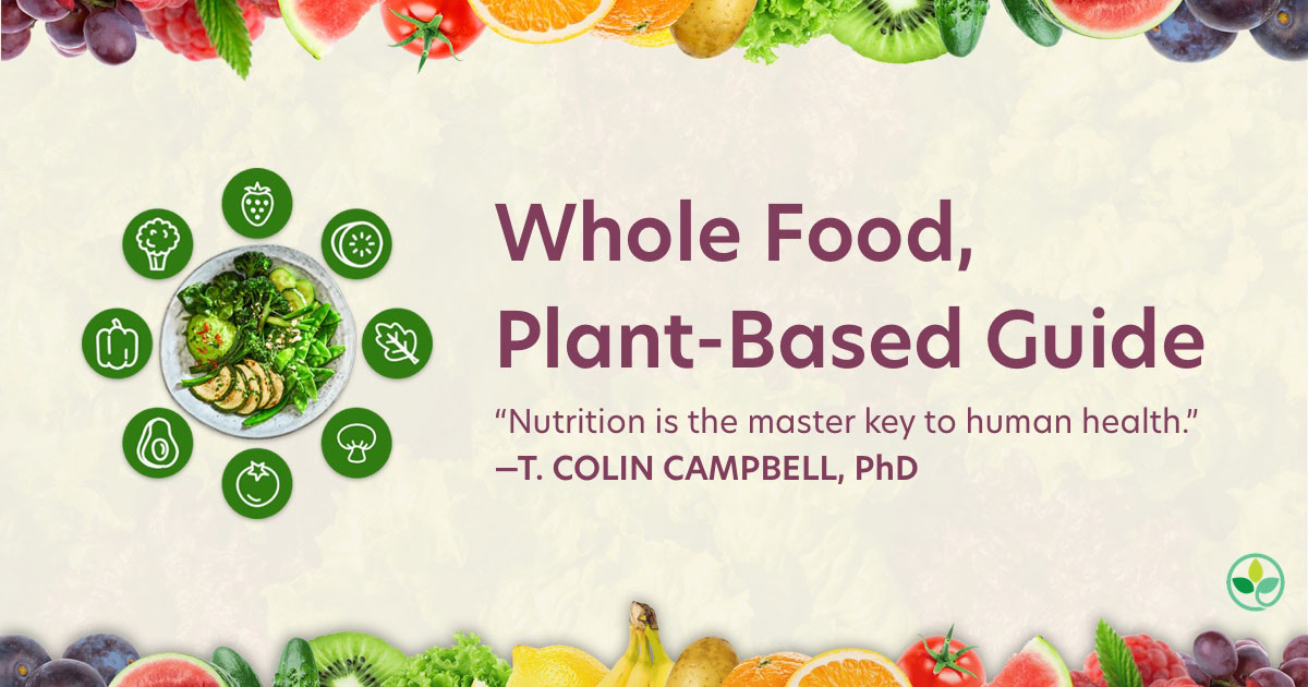 Whole Food Plant Based Diet Guide Center For Nutrition Studies